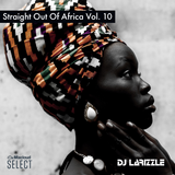 Straight Out Of Africa Vol. 10 [Full Mix]
