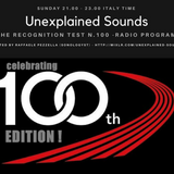 Unexplained Sounds - The Recognition Test # 100 - Anniversary Edition
