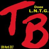 TeeBee does L.N.T.G 10th March 2017.