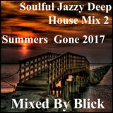 Mixed By Blick - Soulful Jazzy Deep House Mix 2 - Summers Gone - 2017