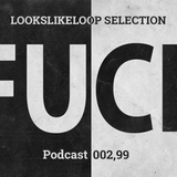 LOOKSLIKELOOP SELECTION Podcast 002,99