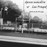 23/10/18 - Danse Macabre #5 w/ Lee Fraged