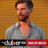 The Clubber Mix 020: Good Guy Mikesh