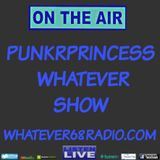 PunkrPrincess Whatever Show recorded live 5/6/2017 only @whatever68.com