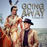 Mixtape #6: Going Away