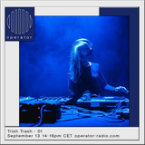 Trish Trash - Operator Radio - September 2017