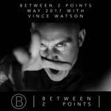 Mark Fanciulli Presents Between 2 Points with Vince Watson, May 2017