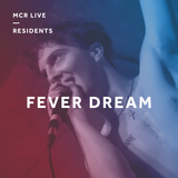 Fever Dream - Wednesday 20th March 2019 - MCR Live Residents