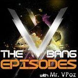 """Mr VPoz Presents """"The V-Bang Episodes"""" Episode 018"""