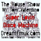"The House Show W/ Tom Valentino Live From Scandinavia ""Super Lovin' Disco Machine"" Dream FM UK"