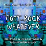 Post-Rock Whatever - New Ambient 2016 vol. 10 mixed by Mike G