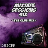 Mixtape Sessions Six [The Club Mix] | @DJDCEE