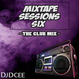 Mixtape Sessions Six [The Club Mix] | @DJDCEE