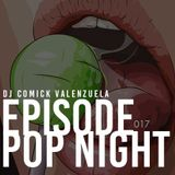 DJ Comick Valenzuela - EPISODE 017 (Pop Night 2016)