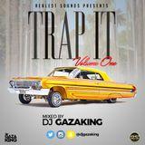 TRAP IT MIXTAPE VOL 1 - DJ GAZAKING THA ILLEST