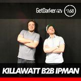 Killawatt & Ipman - GetDarker Podcast 168