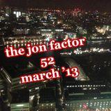 The Jon Factor 52 - March 2013