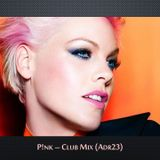 P!NK - Club Mix (adr23mix) Special DJs Editions