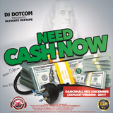 DJ DOTCOM_PRESENTS_NEED CASH NOW_DANCEHALL_MIX (DECEMBER - 2017 - EXPLICIT VERSION)