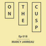 On The Cusp - Ep 018 - Marcy Jarreau