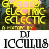 DJ ICCULUS- Ghetto Electric Eclectic
