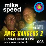 Mike Speed | React Radio Uk | 180316 | Friday Night Live | 8-10pm | Ant's Bangers 2 | Trance | 003