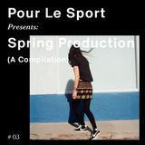 Pour Le Sport Presents: Spring Production (A Compilation) #03