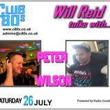 CLUB 80s : WILL REID CHATS WITH...PETER WILSON