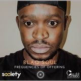 FREQUENCIES OF OFFERING E07 S1 | Blaq Soul