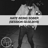 Hate being sober (Session 2.2.16)