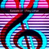 Episode 41 - Ferg Lohan