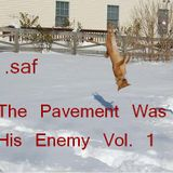 .saf - The Pavement Was His Enemy Vol. 1