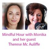 Mindful Hour with Monika Rak and her guest Therese Mc Auliffe