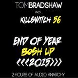 Tom Bradshaw pres. Killswitch 56 [End Of Year//Bosh Up 2015]