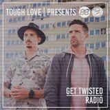 Tough Love Present Get Twisted Radio #145
