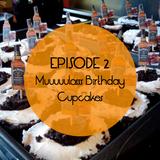Episode 2 - Muuuuulosss Birthday Cupcakes