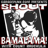 SHOUT BAMALAMA! #11 GONNA TEAR YER LITTLE WORLD DOWN!!