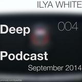 Ilya White - Deep Podcast 004 (September 2014)