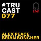 TRUcast 077 LIVE - Alex Peace & Brian Boncher