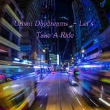 Urban Daydreams  - Let's Take A Ride