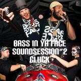 BASS IN YA FACE (JAHSTINA, DOCTAH JAHNGLE, MR. MULTIPLEX, MC SHEEP) SOUNDSESSION#2 RASTADIENIS@GLUCK