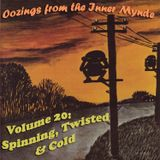 Oozings from the Inner Mynde - Volume 20: Spinning, Twisted & Cold
