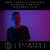 Mark Fanciulli Presents Between 2 Points | December 2018