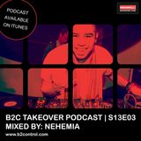 B2C Takeover Podcast S13E03 - Mixed By: Nehemia
