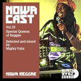 Mighty Vybz Nowa Reggae - Nowa Cast vol 23 Special Queens of Reggae