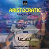 Aristocratic - Capital Audio by Electro Vibes (EP-01) Guest Mix By - Praj Vibes