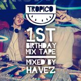 Tropico's 1st Birthday Mixtape (Mixed By Havez)