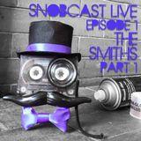 SnobcastLive S1E1: The Smiths Pt. 1