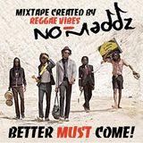 No-Maddz : Better Must Come! Mixtape