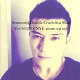 Seaman@Double Crash-Sea Man Vol.36 (2018 NYE warm up set @ Sorry I'm gay)
